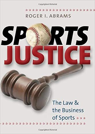 Sports Justice: The Law and the Business of Sports written by Roger I. Abrams