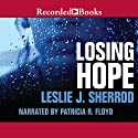 Losing Hope: Sienna St. James, Book 1 (       UNABRIDGED) by Leslie J. Sherrod Narrated by Patricia R. Floyd