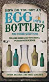 img - for How Do You Get an Egg into a Bottle?: And Other Puzzles: 101 Weird, Wonderful and Wacky Puzzles with Science book / textbook / text book