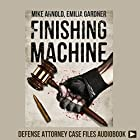 Finishing Machine: Was It Road Rage Murder or Self-Defense? A Trained Killer's Fight for Justice Hörbuch von Mike Arnold, Emilia Gardner Gesprochen von: Spencer Cannon