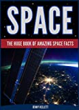 SPACE FACTS: The Huge Book of Amazing Space Facts: Facts about space for kids (Worlds Best Facts)
