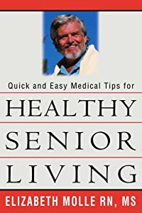 Quick and Easy Medical Tips for Healthy Senior Living by iUniverse, Inc.