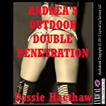 Andrea's Outdoor Double Penetration | Cassie Hacthaw