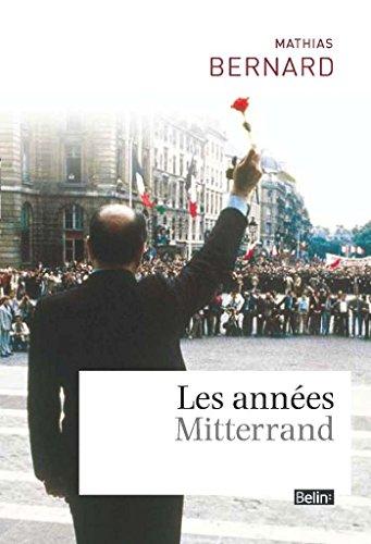 Les Annees Mitterrand - Du changement socialiste au tournant libéral