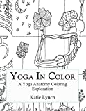 Yoga In Color: A Yoga Anatomy Coloring Exploration