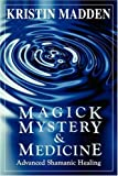 Magick, Mystery and Medicine: Advanced Shamanic Healing [Paperback]