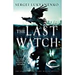 Last Watch: Watch, Book 4 (       UNABRIDGED) by Sergei Lukyanenko Narrated by Paul Michael