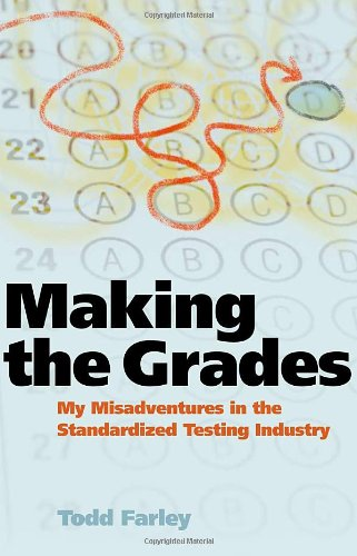 Making the Grades: My Misadventures in the Standardized Testing Industry: Todd Farley: 9780981709154: Amazon.com: Books