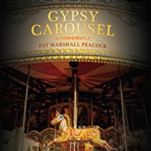 Gypsy Carousel (       UNABRIDGED) by Pat Marshall Peacock Narrated by Anthony Allen