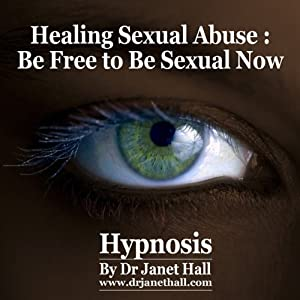 Healing Sexual Abuse: Be Free to Be Sexual Now With Hypnosis Speech
