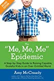 The Me, Me, Me Epidemic Deluxe: A Step-by-Step Guide to Raising Capable, Grateful Kids in an Over-Entitled World