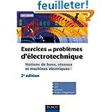 Exercices et problèmes d'électrotechnique: Notions de base, réseaux et machines électriques