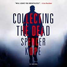 Collecting the Dead: A Novel Audiobook by Spencer Kope Narrated by P. J. Ochlan