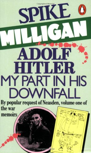 Adolf Hitler: My Part in his Downfall (War Memoirs Vol. 1)