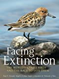 Facing Extinction: The world's rarest birds and the race to save them: 2nd edition