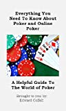Poker: Everything You Need To Know About Poker and Online Poker (Poker: A Helpful Guide)