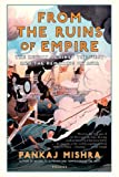 img - for From the Ruins of Empire: The Revolt Against the West and the Remaking of Asia book / textbook / text book