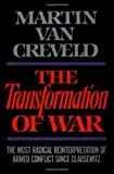 The Transformation of War: The Most Radical Reinterpretation of Armed Conflict Since Clausewitz (0029331552) by Van Creveld, Martin