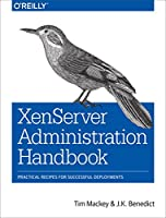 XenServer Administration Handbook: Practical Recipes for Successful Deployments Front Cover