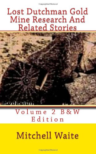 Lost Dutchman Gold Mine Research And Related Stories Volume 2 B&W Edition: Black And White Edition front-1077041