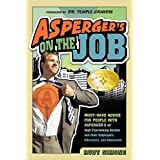 Asperger's on the Job: Must-Have Advice for People with Asperger's or High Functioning Autism and their Employers, Educators, and Advocatesby Rudy Simone