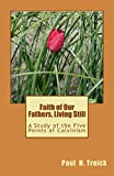 img - for Faith of Our Fathers, Living Still: A Study of the Five Points of Calvinism book / textbook / text book