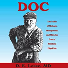 Doc: True Tales of Mishaps, Emergencies, and Miracles from a Montana Physician (       UNABRIDGED) by Ron Losee Narrated by Rick Adamson