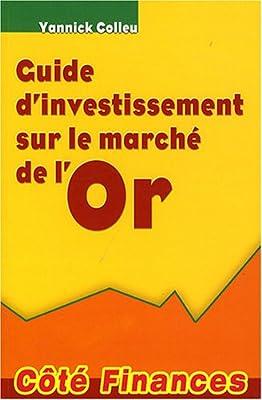 Guide d'investissement sur le marché de l'Or par Yannick Colleu