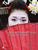 Geisha &amp; Maiko of Kyoto: Beauty, Art, &amp; Dance