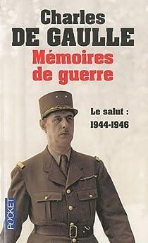 Mémoires de guerre, tome 3 : Le salut 1944-1946 par Gaulle