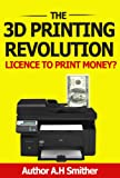The 3D Printing revolution - Licence to print money? (New technology - New money Book 1)