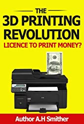 The 3D Printing revolution - Licence to print money? (New technology - New money Book 1) (English Edition)