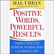 Positive Words, Powerful Results: Simple Ways to Honor, Affirm, and Celebrate Life | [Hal Urban]