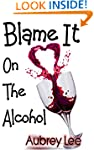 Blame It On The Alcohol: A Chick Lit...