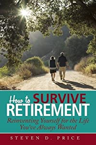 How to Survive Retirement: Reinventing Yourself for the Life You've Always Wanted by Skyhorse Publishing