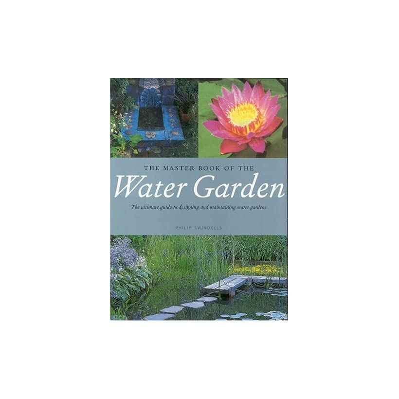 The Master Book of the Water Garden The Ultimate Guide to the Design and Maintenance of the Water Garden