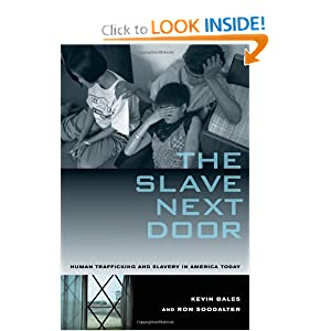 The Slave Next Door: Human Trafficking and Slavery in America Today by Kevin Bales and Ron Soodalter