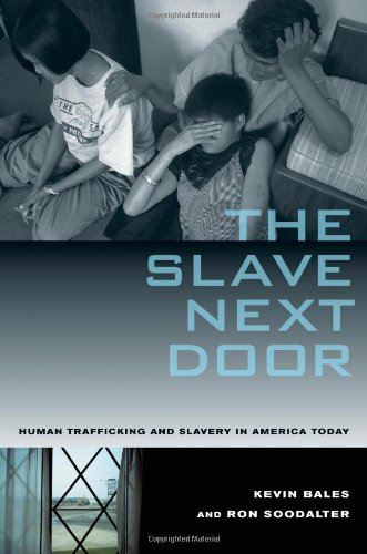 The Slave Next Door: Human Trafficking and Slavery in America Today, With a New Preface
