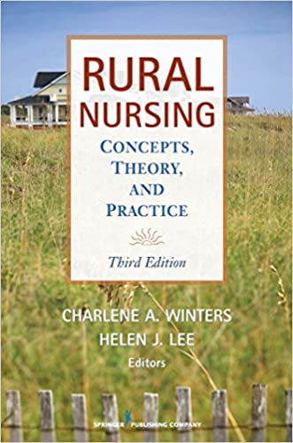 Rural Nursing, Third Edition: Concepts, Theory and Practice written by Charlene A. Winters PhD  ACNS-BC
