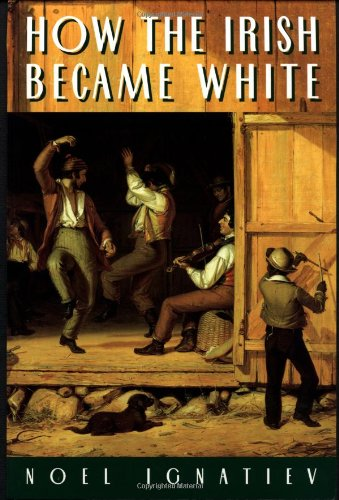 How the Irish Became White: Noel Ignatiev: 9780415918251: Amazon.com: Books