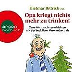 Opa kriegt nichts mehr zu trinken!: Neue Weihnachtsgeschichten mit der buckligen Verwandtschaft | Dietmar Bittrich