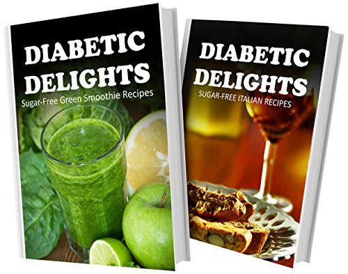 Sugar-Free Green Smoothie Recipes And Sugar-Free Italian Recipes: 2 Book Combo (Diabetic Delights) front-432456