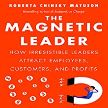 The Magnetic Leader: How Irresistible Leaders Attract Employees, Customers, and Profits | Livre audio Auteur(s) : Roberta Chinsky Matuson Narrateur(s) : Roberta Chinsky Matuson