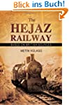 The Hejaz Railway: The Construction o...