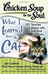 Chicken Soup for the Soul: What I Learned from the Cat: 101 Stories about Life, Love, and Lessons [Paperback]