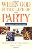 img - for When God Is the Life of the Party: Reaching Neighbors Through Creative Hospitality book / textbook / text book