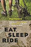 Eat, Sleep, Ride: How I Braved Bears, Badlands, and Big Breakfasts in My Quest to Cycle the Tour Divide (1553658175) by Howard, Paul