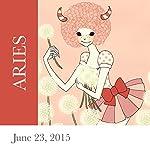 Aries: June 23, 2015   Tali Edut,Ophira Edut