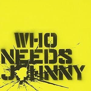 Who Needs Johnny