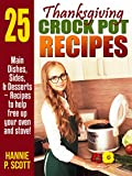 Thanksgiving Crock Pot Recipes: Crock Pot Recipes to Free Up Your Oven and Stove! (Simple and Easy Thanksgiving Recipes)